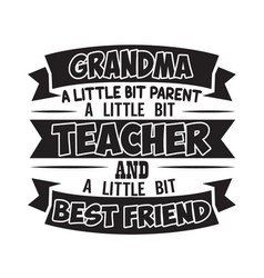 Teacher quote and saying good for cricut grandma vector