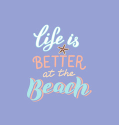 life is better at beach text trendy summer vector image
