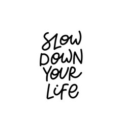 slow down your life calligraphy quote lettering vector image