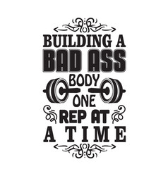 Gym quote and saying building a bad ass body one vector