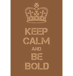 Keep Calm and Be bold poster vector