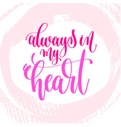Always in my heart - hand lettering inscription vector
