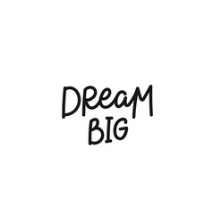 Dream big calligraphy quote lettering vector