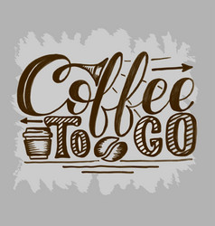 coffee to go hand draw logo with vector image