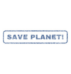 Save planet exclamation textile stamp vector