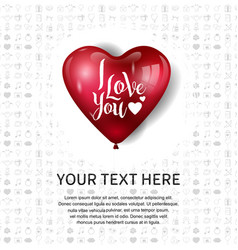 I love you design with big heart balloon on white vector