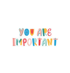 you are important hand drawn lettering vector image