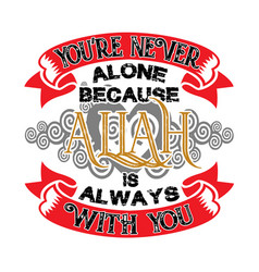 Muslim quote and saying you are never alone vector