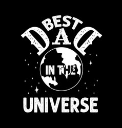 best dad in universe fathers day quotes good vector image