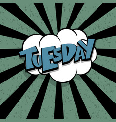 comic text tuesday cartoon cloud retro vector image