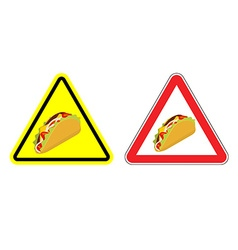 Warning sign of attention taco Dangers yellow sign vector