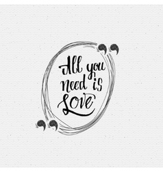 All your need is love Hand lettering quote vector image