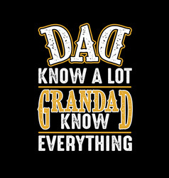 dad know a lot grandad know everything fathers vector image