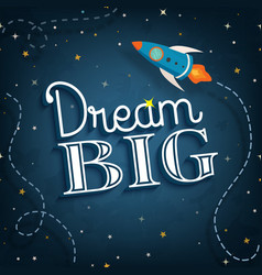 Dream big cute inspirational typographic quote vector