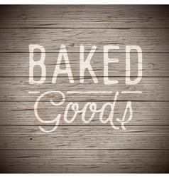 Slogan wood brown baked goods vector