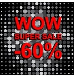 Big sale poster with WOW SUPER SALE MINUS 60 vector image