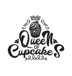 Cupcakes quote and saying queen cupcakes vector