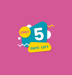 Only 5 days left - colorful isolated sticker with vector