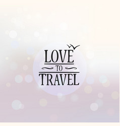 love to travel poster background vector image