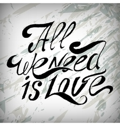 hand lettering all we need is love- handmade vector image