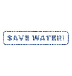 Save water exclamation textile stamp vector