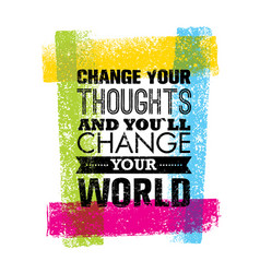 Change your thoughts and you will change your vector