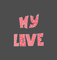 my love hand drawn lettering hand drawn elements vector image