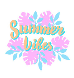 summer vibes poster with tropical leaves beach vector image