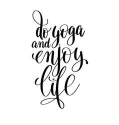 Do yoga and enjoy life black and white hand vector