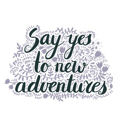 say yes to new advnetures inspiration vector image