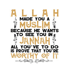 Muslim quote and saying allah made you a muslim vector