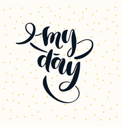 Modern hand drawn lettering phrase my day vector