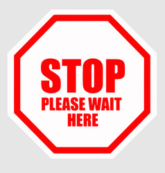 Stop please wait here sign vector