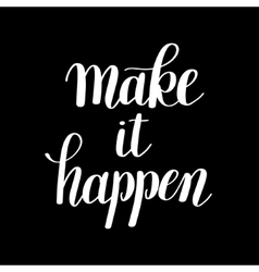 Make it happen handwritten positive inspirational vector