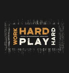 work hard play hard t-shirt and apparel design vector image