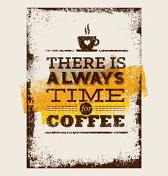 there is always time for coffee creative vintage vector image