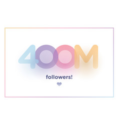 400m or 400000000 followers thank you colorful vector