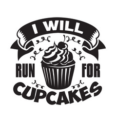 Cupcakes quote and saying i will run for cupcakes vector