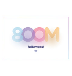 800m or 800000000 followers thank you colorful vector