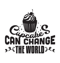 Cupcakes quote and saying cupcakes can change the vector