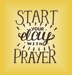 Hand lettering start your day with prayer vector