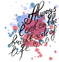 Inspirational quote Always look on the bright side vector image