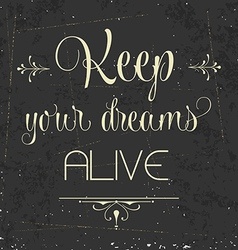 Keep your dreams alive Quote Typographic vector image