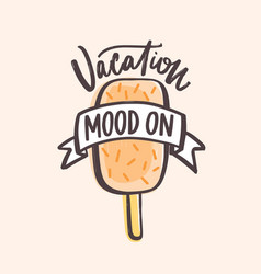vacation mood on text handwritten with elegant vector image