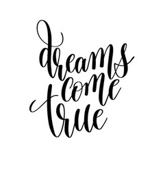 dreams come true black and white hand lettering vector image vector image