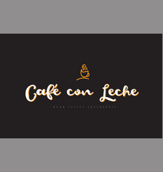Cafe con leche word text logo with coffee cup vector