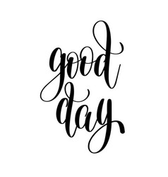 Good day black and white hand lettering vector