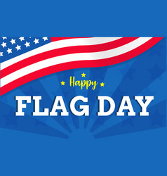 happy flag day with usa flag background or vector image
