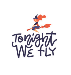 tonight we fly - halloween lettering print vector image