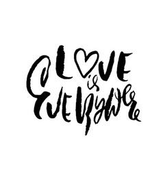 hand drawn valentine day quote love is everywhere vector image vector image